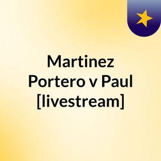 Martinez Portero v Paul [livestream]