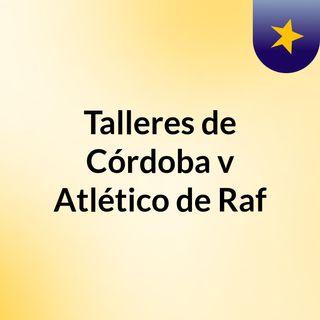 Talleres de Córdoba v Atlético de Raf