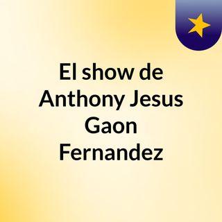 El show de Anthony Jesus Gaon Fernandez