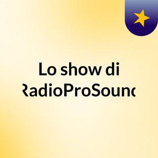 Lo show di RadioProSound