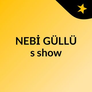 Episode 2 - NEBİ GÜLLÜ's show