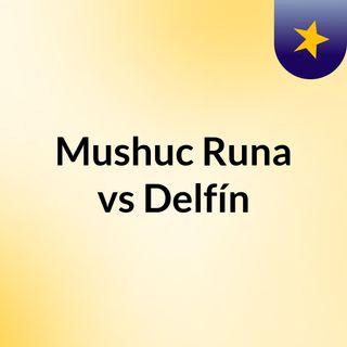 Mushuc Runa vs Delfín