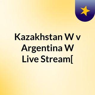 Kazakhstan W v Argentina W Live'Stream[