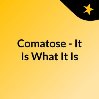 Comatose - It Is What It Is