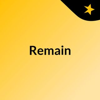 Remain Podcast