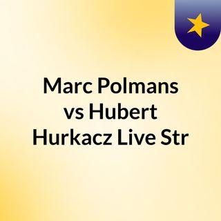Marc Polmans vs Hubert Hurkacz Live'Str