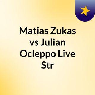 Matias Zukas vs Julian Ocleppo Live Str