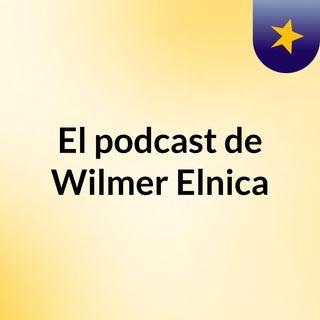 Episodio 2 - El podcast de Wilmer Elnica