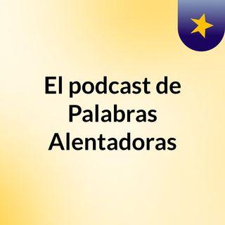 Episodio 2 - El podcast de Palabras Alentadoras