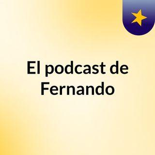 Episodio 1 - El podcast de Fernando