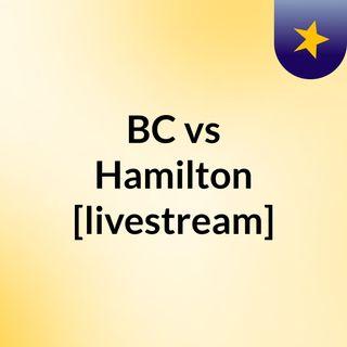 BC vs Hamilton [livestream]