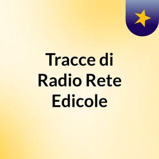 Tracce di Radio Rete Edicole