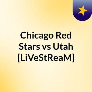 Chicago Red Stars vs Utah [LiVeStReaM]