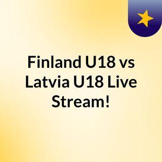 Finland U18 vs Latvia U18 Live Stream!