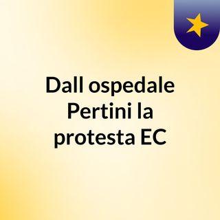 Dall'ospedale Pertini, la protesta EC