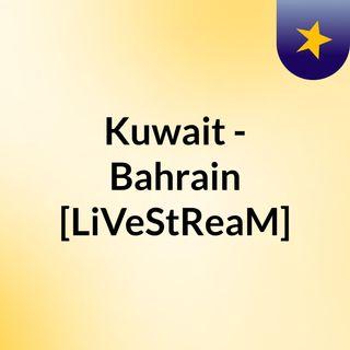 Kuwait - Bahrain [LiVeStReaM]