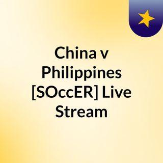China v Philippines [SOccER] Live Stream