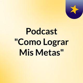 """Podcast """"Como Lograr Mis Metas"""""""
