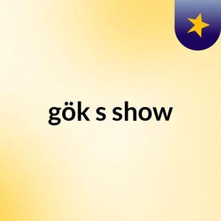 gök's show