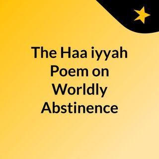 The Haa'iyyah Poem on Worldly Abstinence