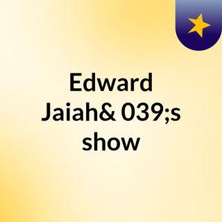 Episode 2 - Edward Jaiah's show