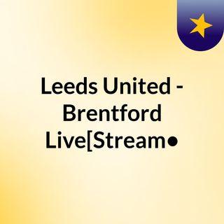 Leeds United - Brentford Live[Stream•