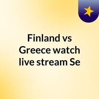Finland vs Greece watch live stream  Se