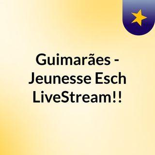 Guimarães - Jeunesse Esch LiveStream!!