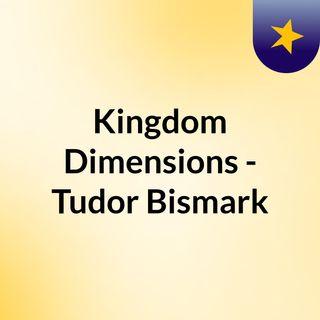 Kingdom Dimensions - Tudor Bismark