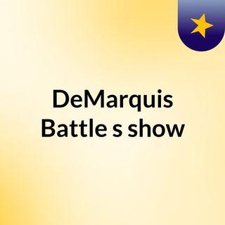 DeMarquis Battle's show