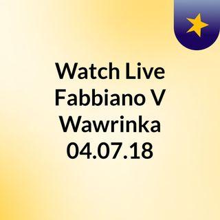 Watch Live Fabbiano V Wawrinka 04.07.18