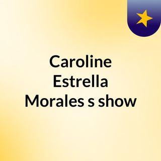 Caroline Estrella Morales's show