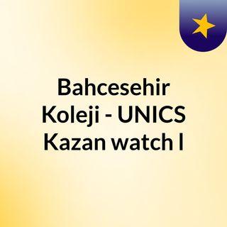 Bahcesehir Koleji - UNICS Kazan watch l
