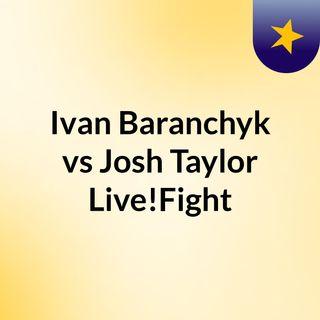Ivan Baranchyk vs Josh Taylor Live!Fight