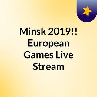 Minsk 2019!! European Games Live?Stream
