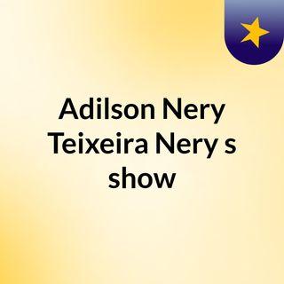 Adilson Nery Teixeira Nery's show