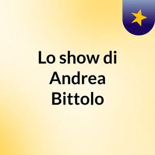 Lo show di Andrea Bittolo