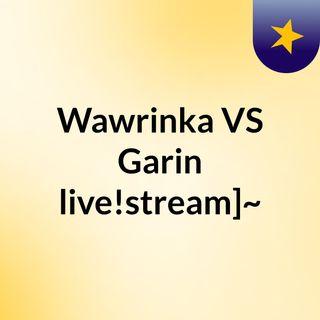 Wawrinka VS Garin live!stream]~