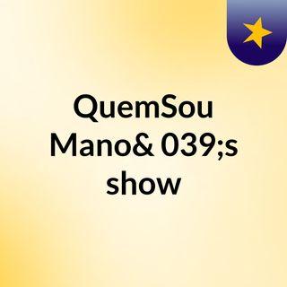 QuemSou Mano's show
