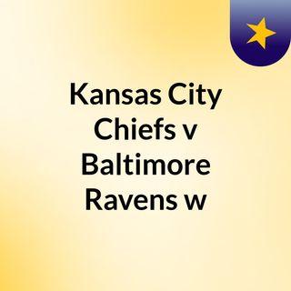 Kansas City Chiefs v Baltimore Ravens w
