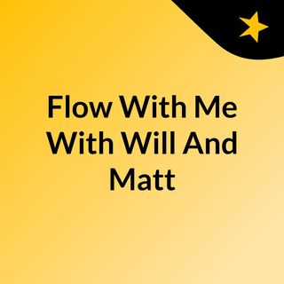 Flow With Me With Will And Matt