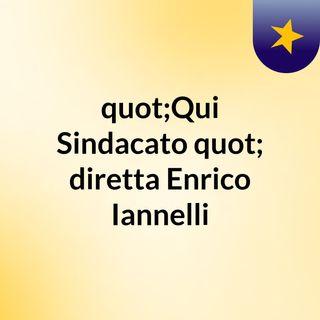 """""""Qui Sindacato"""", diretta Enrico Iannelli"""