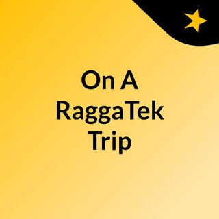 On A RaggaTek Trip