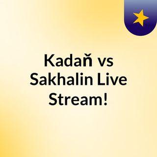 Kadaň vs Sakhalin Live Stream!