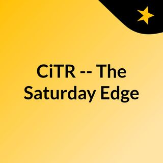 CiTR -- The Saturday Edge