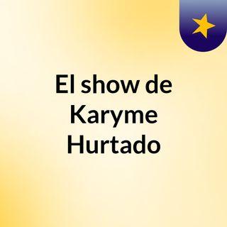 El show de Karyme Hurtado