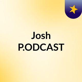 Josh P.ODCAST