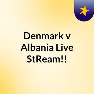 Denmark v Albania Live'StReam!!