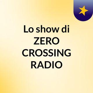 Lo show di ZERO CROSSING RADIO
