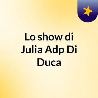 Lo show di Julia Adp Di Duca